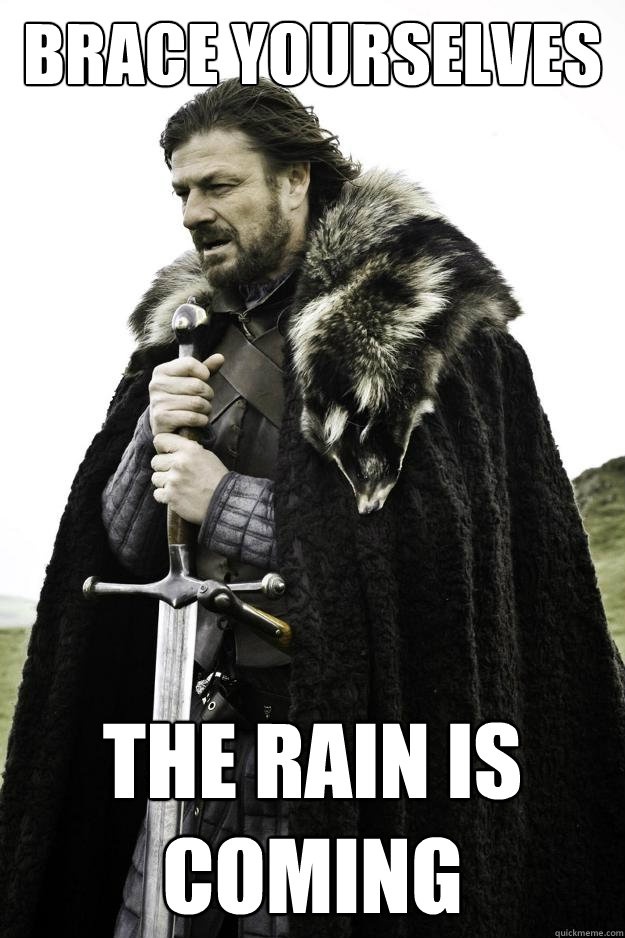 brace yourselves the rain is coming - Winter is coming