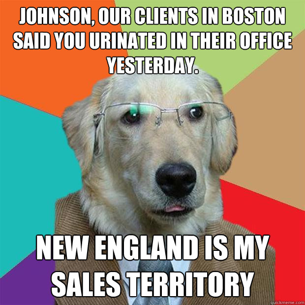 johnson our clients in boston said you urinated in their of - Business Dog