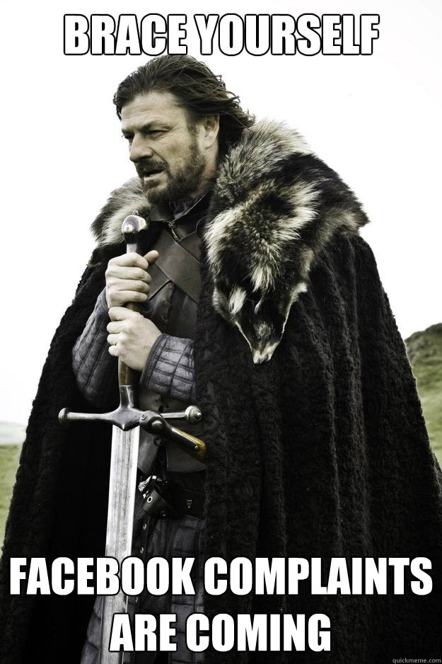 brace yourself facebook complaints are coming - Winter is coming