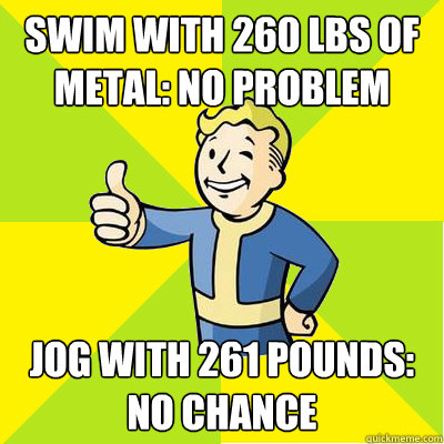 swim with 260 lbs of metal no problem jog with 261 pounds  - Fallout new vegas