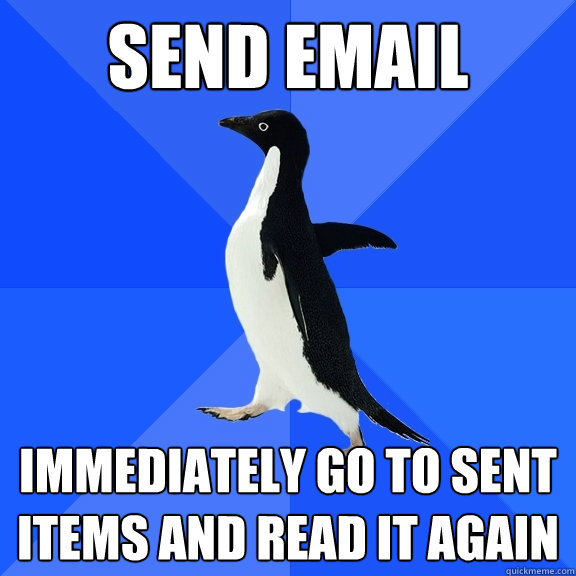 send email immediately go to sent items and read it again - Socially Awkward Penguin
