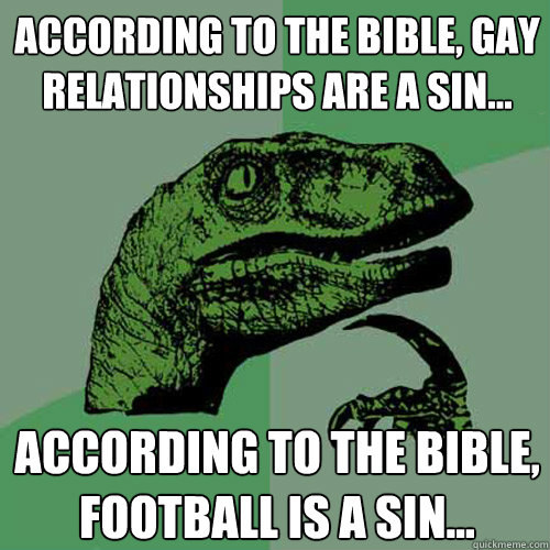 according to the bible gay relationships are a sin accor - Philosoraptor