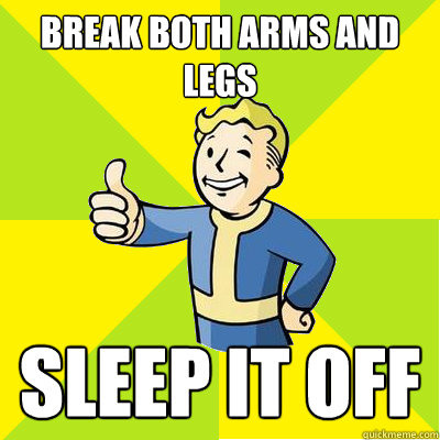 break both arms and legs sleep it off - Fallout new vegas