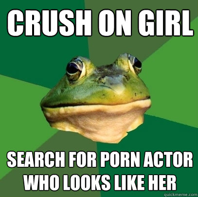 crush on girl search for porn actor who looks like her - Foul Bachelor Frog