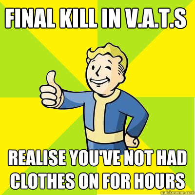 final kill in vats realise youve not had clothes on for  - Fallout new vegas