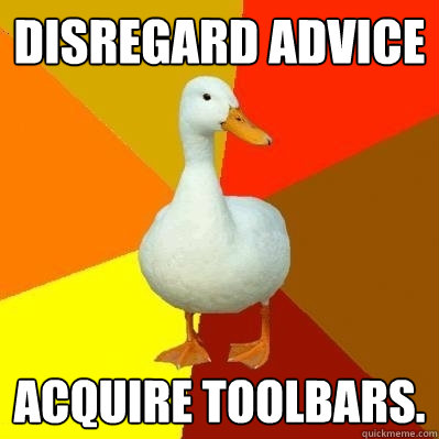 disregard advice acquire toolbars - Tech Impaired Duck