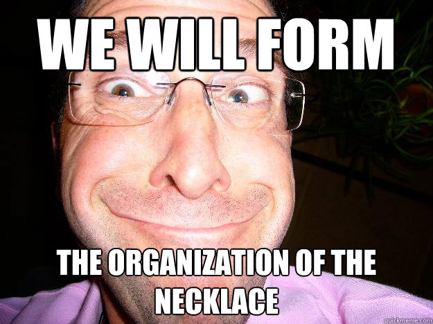 we will form the organization of the necklace - Movie Misquote Dad