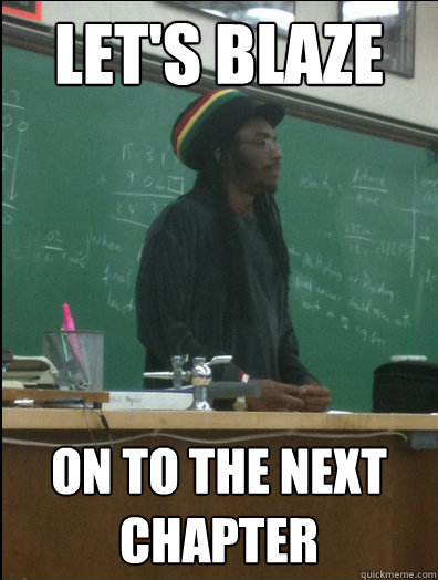 lets blaze on to the next chapter - Rasta Science Teacher