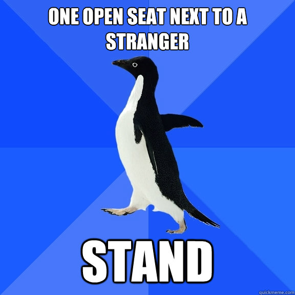 one open seat next to a stranger stand - Socially Awkward Penguin
