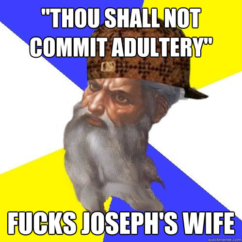 thou shall not commit adultery fucks josephs wife - Scumbag Advice God