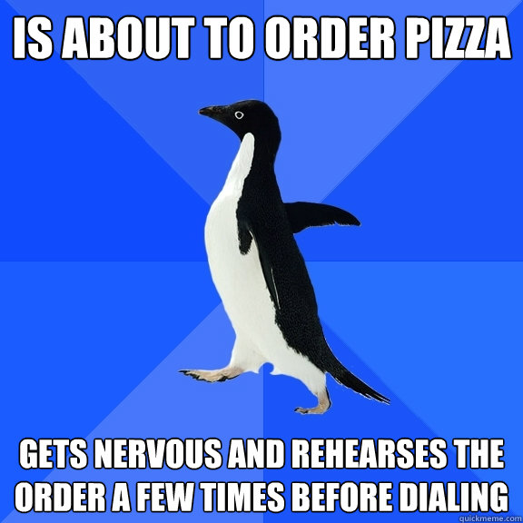is about to order pizza gets nervous and rehearses the order - Socially Awkward Penguin