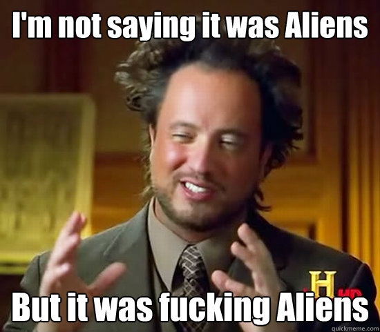 it was aliens