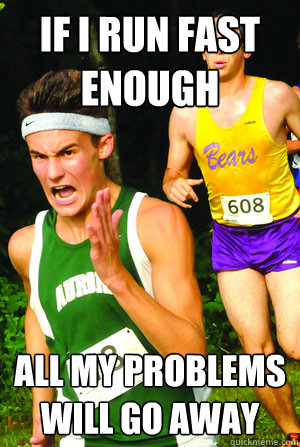 if i run fast enough all my problems will go away - Intense Cross Country Kid