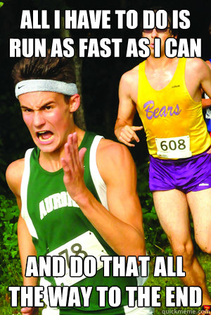 all i have to do is run as fast as i can and do that all the - Intense Cross Country Kid