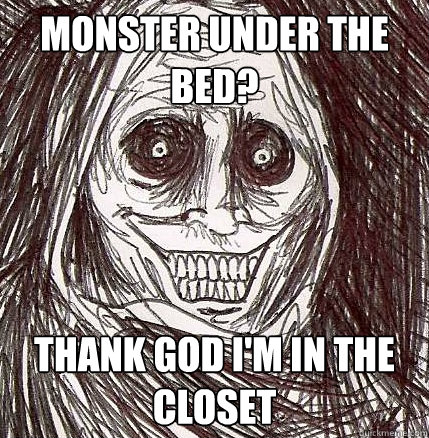 monster under the bed thank god im in the closet - Horrifying Houseguest
