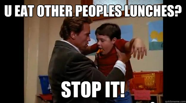 u eat other peoples lunches stop it - Lunches