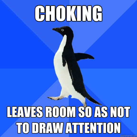choking leaves room so as not to draw attention - Socially Awkward Penguin