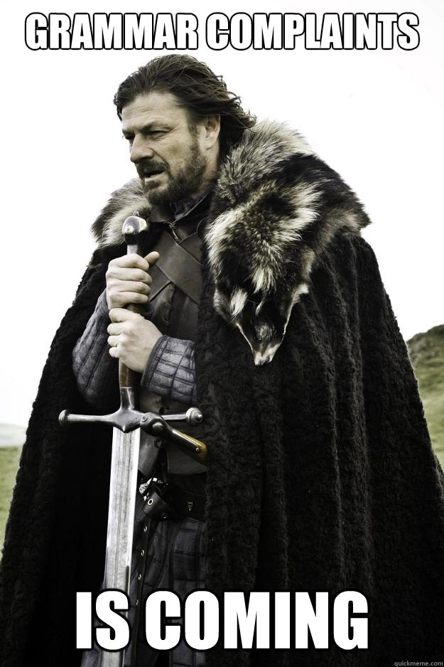 grammar complaints is coming - Winter is coming