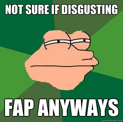 not sure if disgusting fap anyways - Foul Bachelor Fry