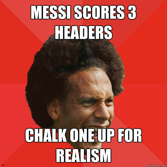 messi scores 3 headers chalk one up for realism - Frustrated FIFA Ferdinand