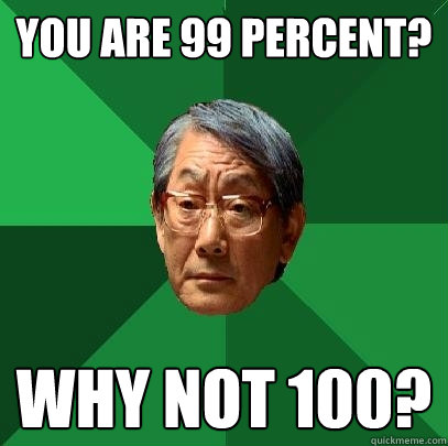 you are 99 percent why not 100 - High Expectations Asian Father