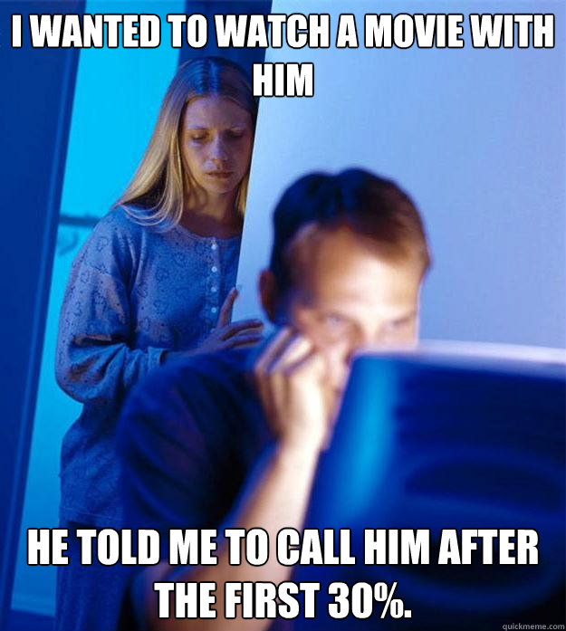 i wanted to watch a movie with him he told me to call him af - Redditors Wife