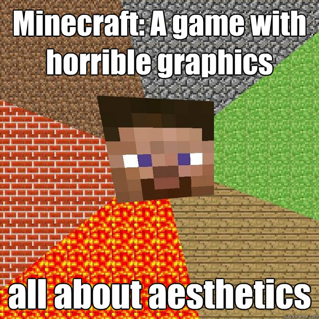 minecraft a game with horrible graphics all about aesthetic - Minecraft