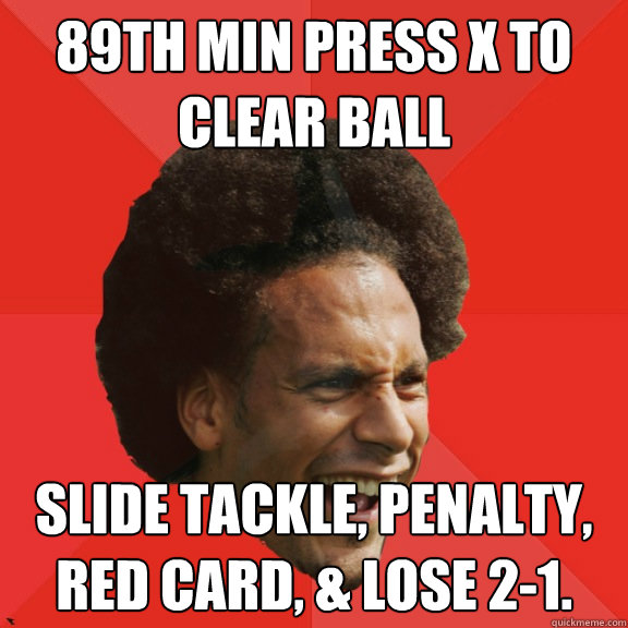 89th min press x to clear ball slide tackle penalty red ca - Frustrated FIFA Ferdinand
