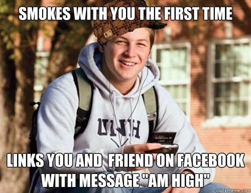 smokes with you the first time links you and friend on face - College Freshman