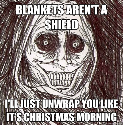 blankets arent a shield ill just unwrap you like its chri - Horrifying Houseguest
