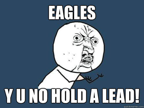 eagles y u no hold a lead - Y U No