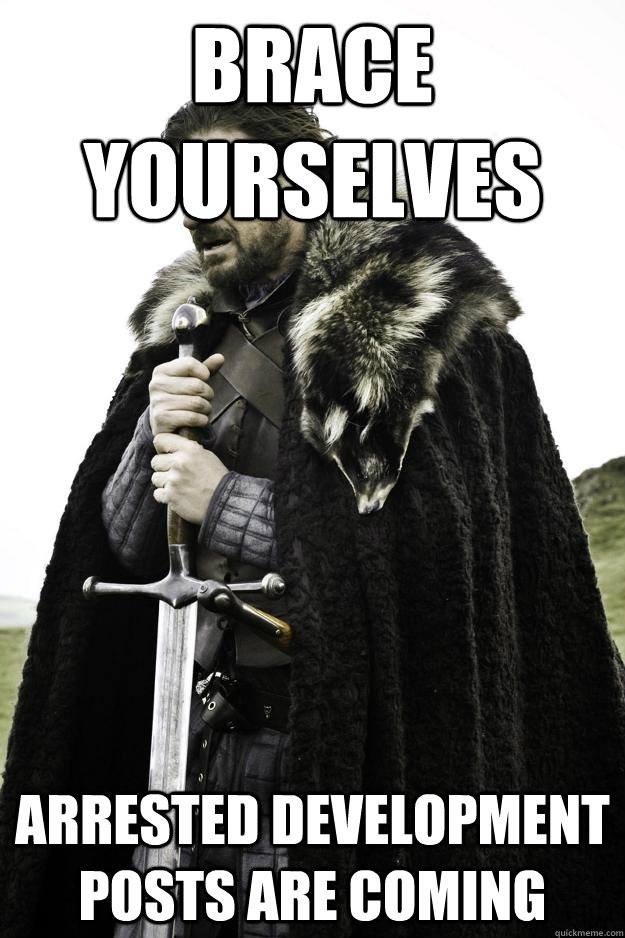 brace yourselves arrested development posts are coming - Winter is coming