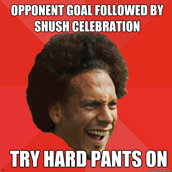 opponent goal followed by shush celebration try hard pants o - Frustrated FIFA Ferdinand