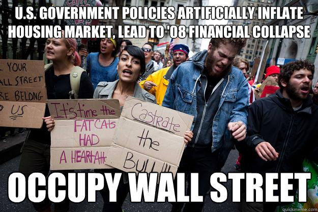 us government policies artificially inflate housing market - Scumbag Protesters