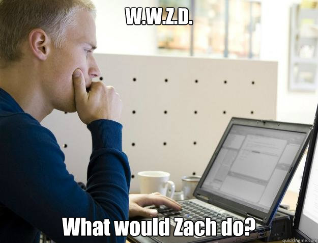 wwzd what would zach do - Programmer