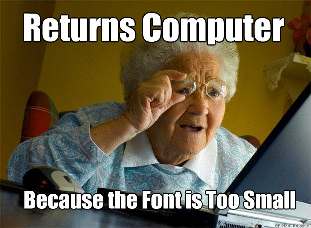 returns computer because the font is too small - Grandma finds the Internet