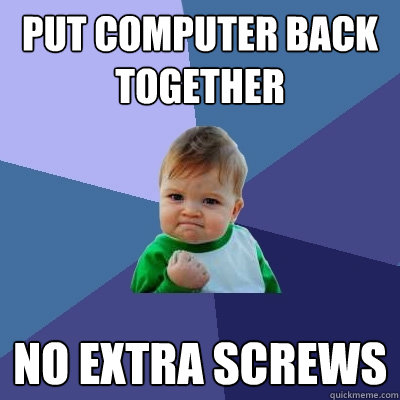 put computer back together no extra screws - Success Kid