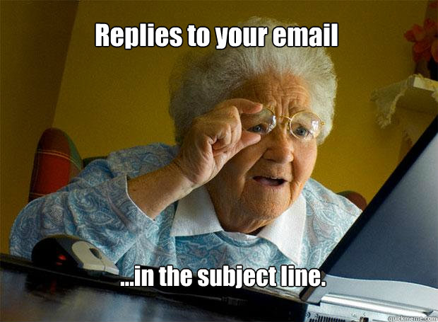 replies to your email in the subject line - Grandma finds the Internet