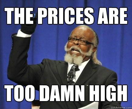 the prices are too damn high - Too Damn High