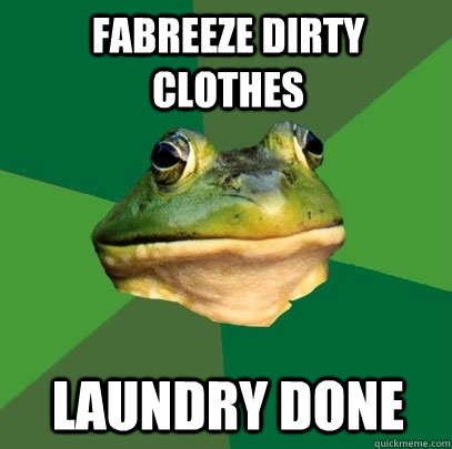 fabreeze dirty clothes laundry done - Foul Bachelor Frog