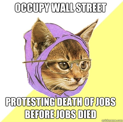occupy wall street protesting death of jobs before jobs died - Hipster Kitty