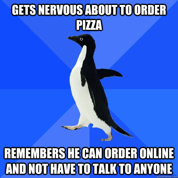 gets nervous about to order pizza remembers he can order onl - Socially Awkward Penguin