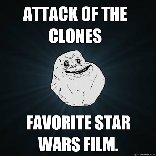 attack of the clones favorite star wars film - Forever Alone