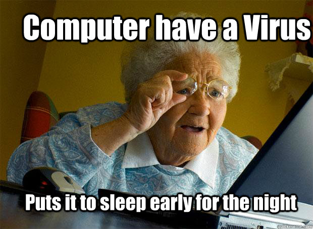 computer have a virus puts it to sleep early for the night - Grandma finds the Internet