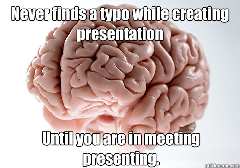 never finds a typo while creating presentation until you are - Scumbag Brain