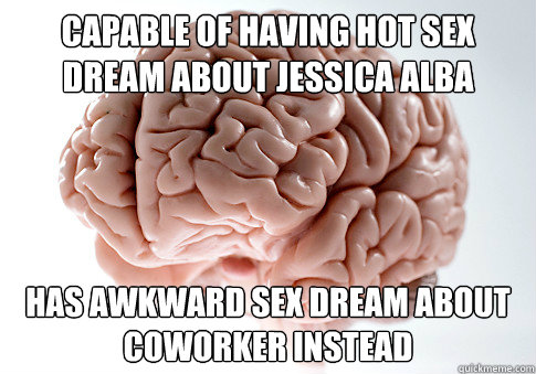 capable of having hot sex dream about jessica alba has awkwa - Scumbag Brain