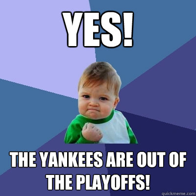 yes the yankees are out of the playoffs - Success Kid