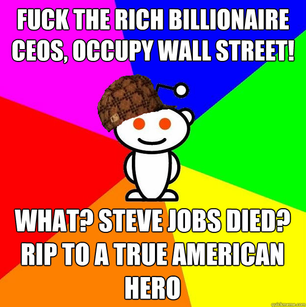 fuck the rich billionaire ceos occupy wall street what st - Scumbag Redditor