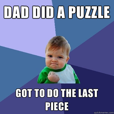 dad did a puzzle got to do the last piece - Success Kid