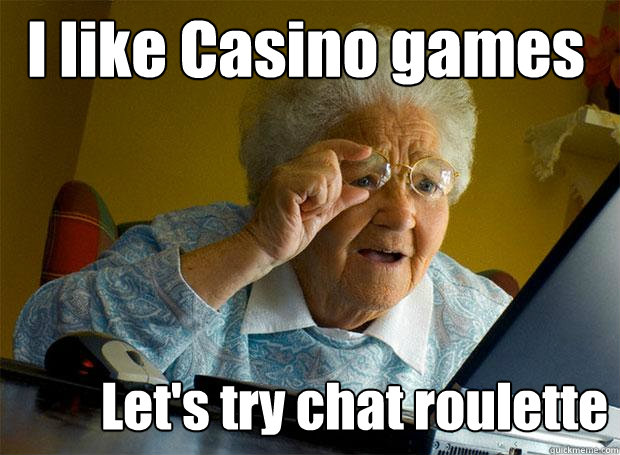 i like casino games lets try chat roulette - Grandma finds the Internet
